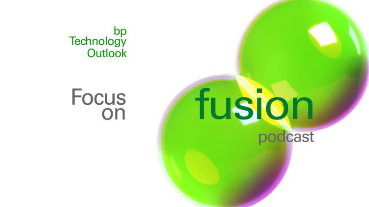 BP Technology Outlook Fusion Podcast